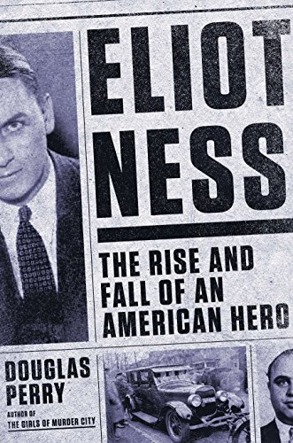 9780670025886: Eliot Ness: The Rise and Fall of an American Hero