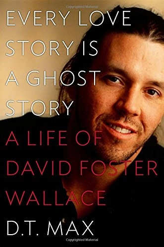 9780670025923: Every Love Story Is a Ghost Story: A Life of David Foster Wallace