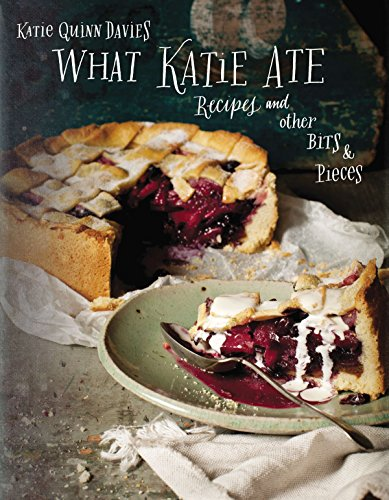 What Katie Ate: Recipes and Other Bits & Pieces.: DAVIES, Katie Quinn.