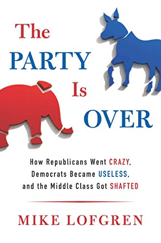 9780670026265: The Party Is Over: How Republicans Went Crazy, Democrats Became Useless, and the Middle Class Got Shafted