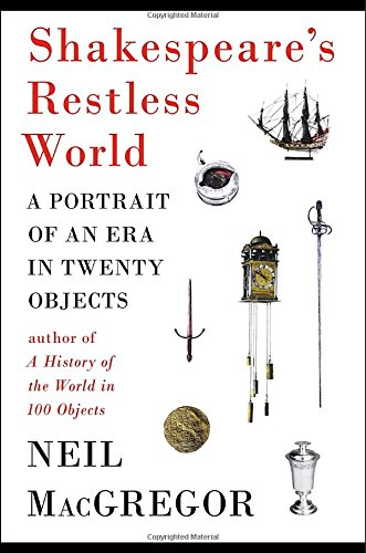 Cover of the book, Shakespeare's Restless World: A Portrait of an Era in Twenty Objects.