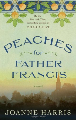 Peaches for Father Francis: A Novel: Harris, Joanne