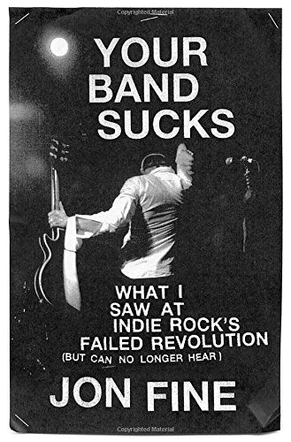 9780670026593: Your Band Sucks: What I Saw at Indie Rock's Failed Revolution (But Can No Longer Hear)