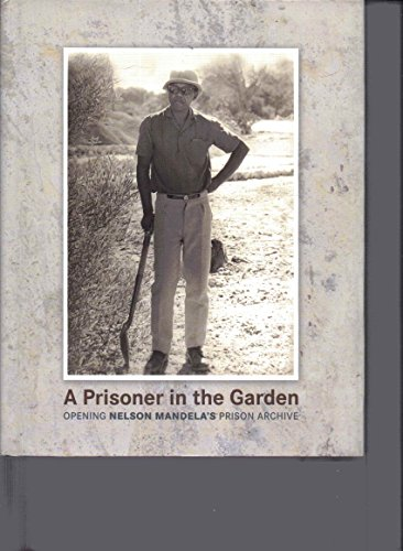 9780670029495: A Prisoner in the Garden - Opening Nelson Mandela's Prison Archive