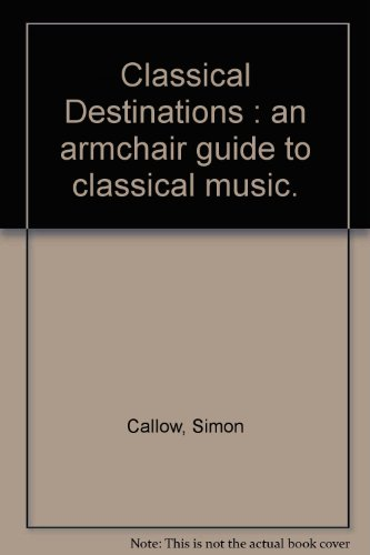 9780670029846: Classical Destinations : an armchair guide to classical music