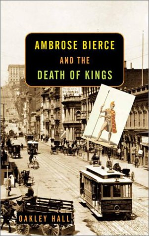 Ambrose Bierce and the Death of Kings: Hall, Oakley