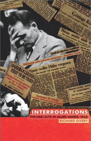 Interrogations: The Nazi Elite in Allied Hands, A945.: Overy, Richard