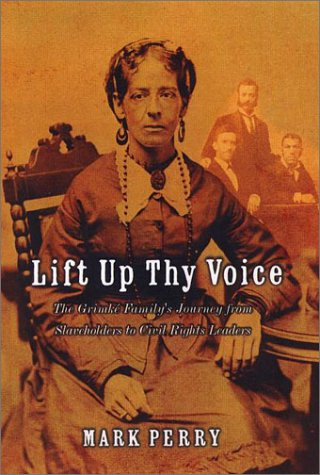 9780670030118: Lift Up Thy Voice: The Grimke Family's Journeyfrom Slaveholders to Civil Rights