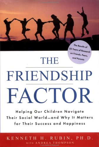 9780670030187: The Friendship Factor: Helping Our Children Navigate Their Social World-and Why It Matters for Their Success