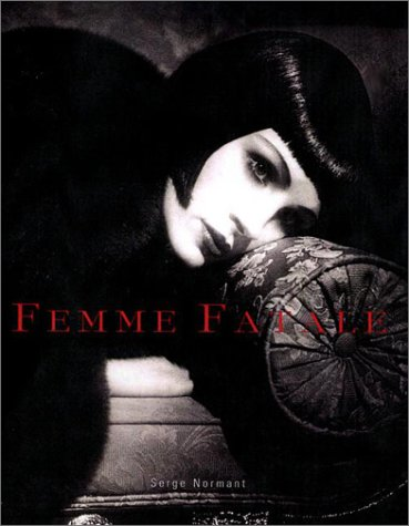 Femme Fatale : Famous Beauties Then and: NORMANT, Serge.