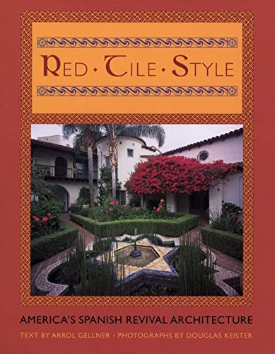 Red Tile Style: America's Spanish Revival Architecture (0670030503) by Arrol Gellner; Douglas Keister