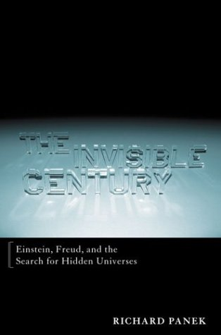 9780670030743: The Invisible Century: Einstein, Freud and the Search for Hidden Universes