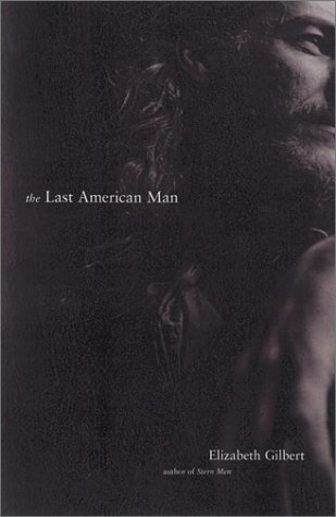 The Last American Man: Gilbert, Elizabeth