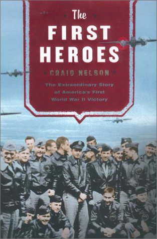 [signed] The First Heroes: The Extraordinary Story of the Doolittle Raid- America's First World War II Victory