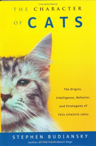 9780670030934: The Character of Cats: The Origins, Intelligence, Behavior and Stratagems of Felis