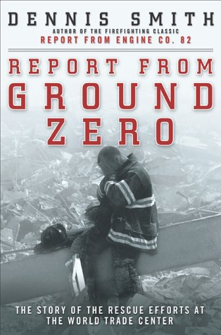 Report from Ground Zero : The Story of the Rescue Efforts at the World Trade Center: Smith, Dennis
