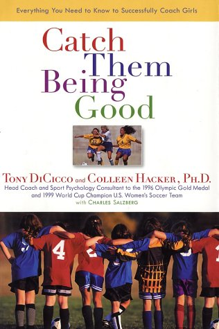 9780670031221: Catch Them Being Good: Everything You Need to Know to Successfully Coach Girls