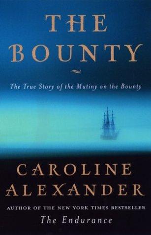 The Bounty: The True Story of the Mutiny on the Bounty: Alexander, Caroline