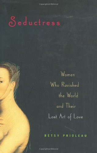 9780670031665: Seductress: Women Who Ravished the World and Their Lost Art of Love