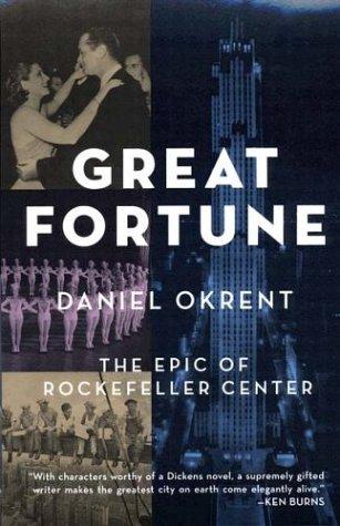 Great Fortune: The Epic of Rockefeller Center: Okrent, Daniel