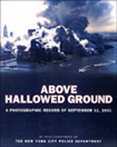 Above Hallowed Ground: A Photographic Record of September 11, 2001 by Photographers of the New Yo...