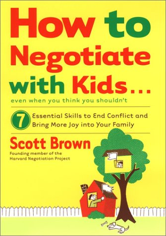 9780670031825: How to Negotiate with Kids . . . Even if You Think You Shouldn't: 7 Essential Skills to End Conflict and Bring More Joy into Your Family