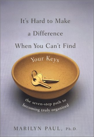 9780670031948: It's Hard to Make a Difference When You Can't Find Your Keys: The Seven Step Path to Becoming Truly Organized