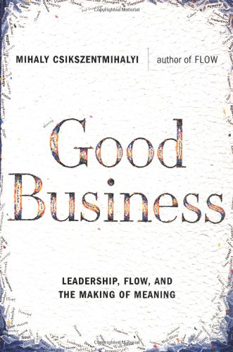 9780670031962: Good Business: Leadership. Flow, and the Making of Meaning