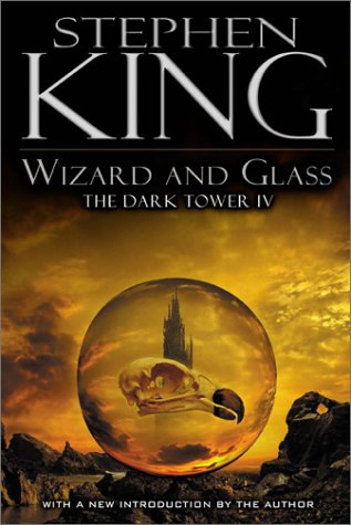 Wizard and Glass (The Dark Tower, Book 4): King, Stephen