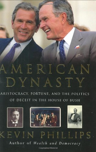 AMERICAN DYNASTY: Aristocracy, Fortune, and the Politics of Deceit in the House of Bush (Signed &...