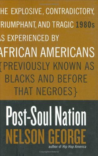 9780670032754: Post-Soul Nation: The Explosive, Contradictory, Triumphant, and Tragic 1980s as Experienced by African Americans (Previously Known as Blacks and Before That Negroes)