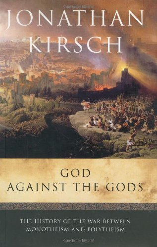 9780670032860: God Against the Gods: The History of the War Between Monotheism and Polytheism