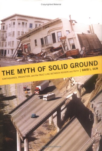9780670033232: The Myth of Solid Ground: Earthquakes, Prediction, and the Fault Line Between Reason and Faith