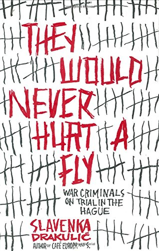 9780670033324: They Would Never Hurt a Fly: War Criminals on Trial in The Hague