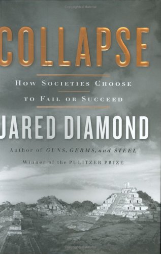 Collapse: How Societies Choose to Fail or Succeed: Diamond, Jared