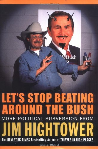 Let's Stop Beating Around the Bush: More Political Subversion from Jim Hightower: Hightower, Jim
