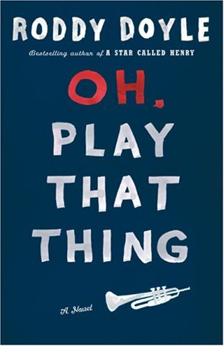 Oh, Play That Thing [Signed First Edition]: Roddy Doyle
