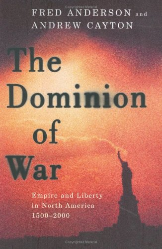 The Dominion of War: Empire and Liberty in North America, 1500-2000 (0670033707) by Andrew Cayton; Fred Anderson