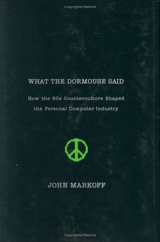 9780670033829: What The Dormouse Said: How the Sixties Counterculture Shaped the Personal Computer Industry