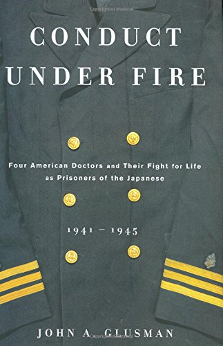 9780670034086: Conduct Under Fire: Four American Doctors and Their Fight for Life as Prisonersof the Japanese1941-1945