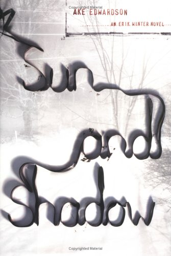 Sun and Shadow: An Erik Winter Novel (Signed First Edition): Ake Edwardson