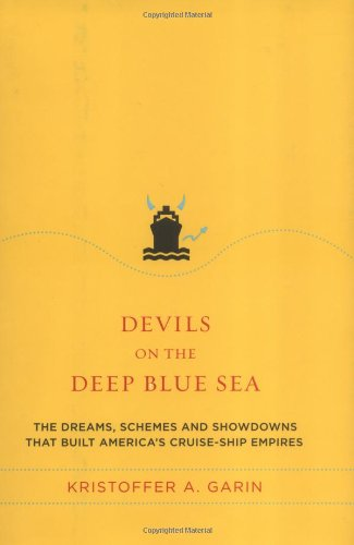 Devils on the Deep Blue Sea: The Dreams, Schemes and Showdowns thet Built America's Cruise-Ship E...