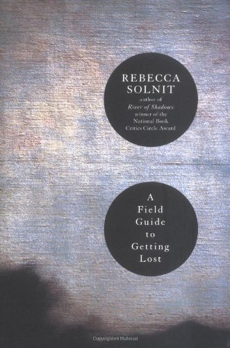 A Field Guide to Getting Lost: Solnit, Rebecca