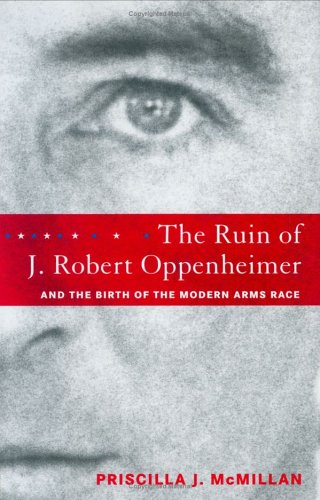 9780670034222: The Ruin of J. Robert Oppenheimer: And The Birth Of The Modern Arms Race