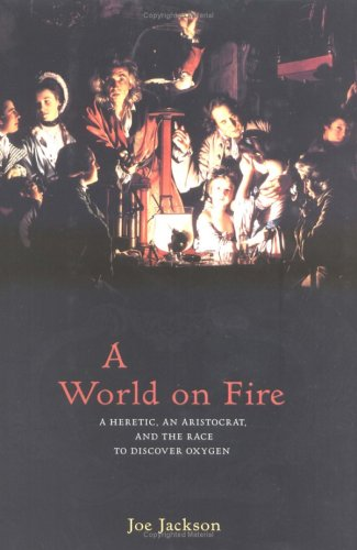 9780670034345: A World on Fire: A Heretic, an Aristocrat, and the Race to Discover Oxygen