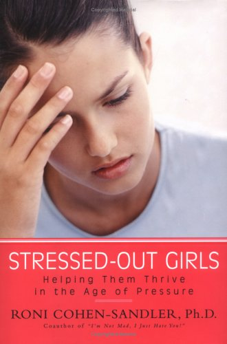 Stressed-out Girls: Helping Them Thrive in the: Cohen-Sandler, Roni