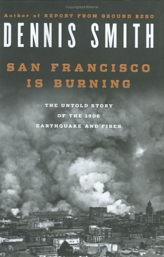 9780670034420: San Francisco Is Burning: The Untold Story of the 1906 Earthquake and Fires