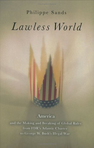 9780670034529: Lawless World: America and the Making and Breaking of Global Rules from FDR's Atlantic Charterto George W. Bush's Illegal War