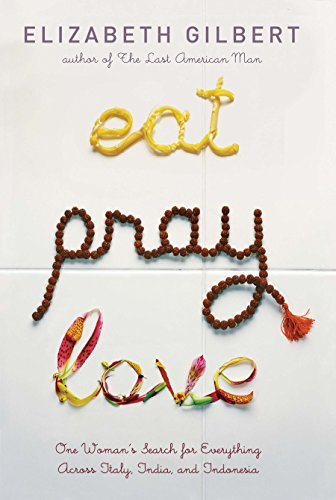 9780670034710: Eat Pray Love: One Woman's Search for Everything Across Italy, India and Indonesia