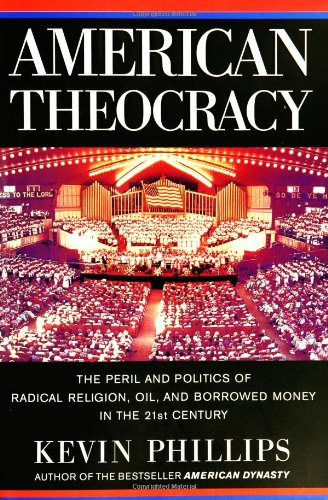 American Theocracy: The Peril and Politics of: Phillips, Kevin
